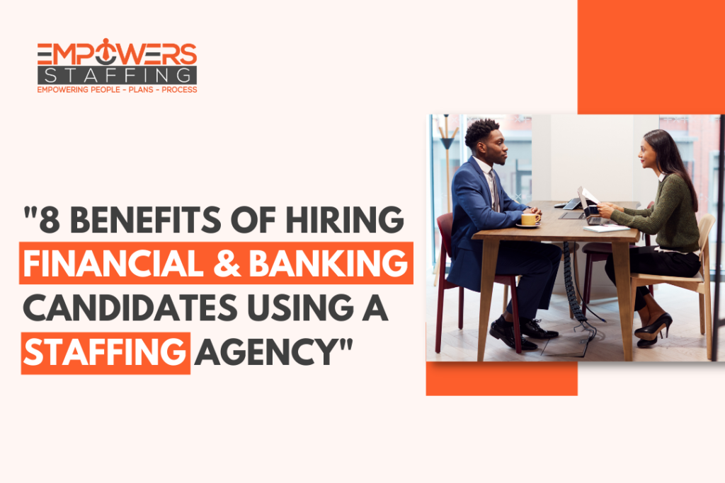 8 Benefits of Hiring Candidates Using a Staffing Agency in Financial & Banking Industry