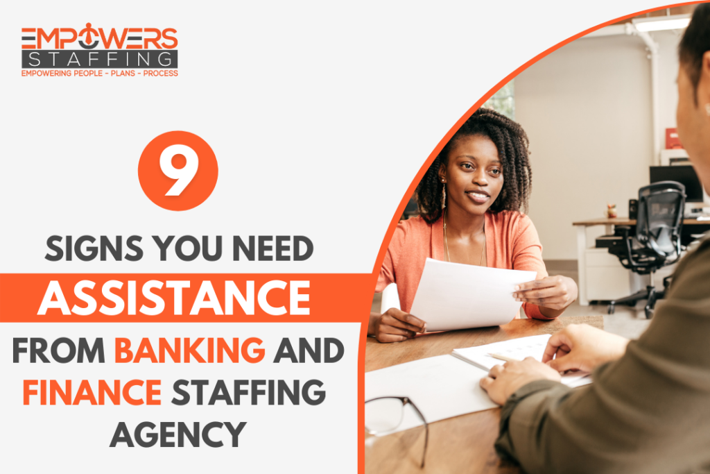 9 Signs You Need Assistance from Banking and Finance Staffing Agency