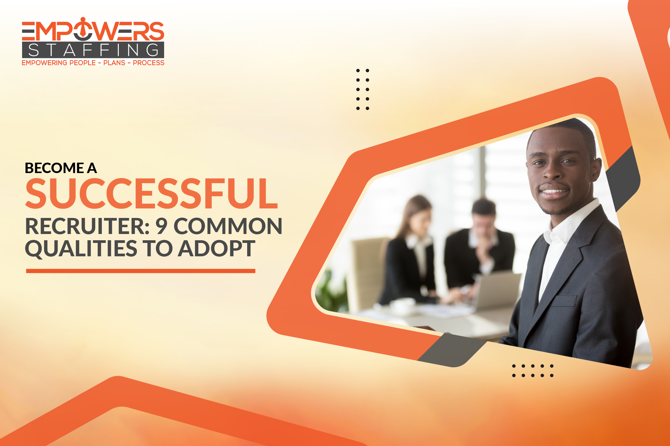 Become a Successful Recruiter: 9 Common Qualities to Adopt